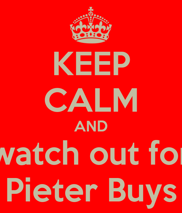 KEEP CALM AND watch out for Pieter Buys
