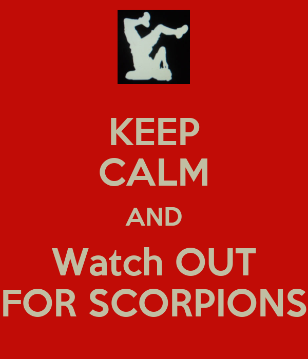 KEEP CALM AND Watch OUT FOR SCORPIONS