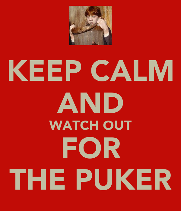 KEEP CALM AND WATCH OUT FOR THE PUKER