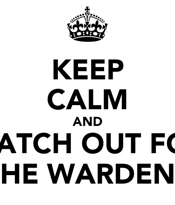 KEEP CALM AND WATCH OUT FOR THE WARDENT