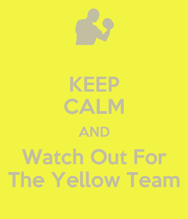 KEEP CALM AND Watch Out For The Yellow Team