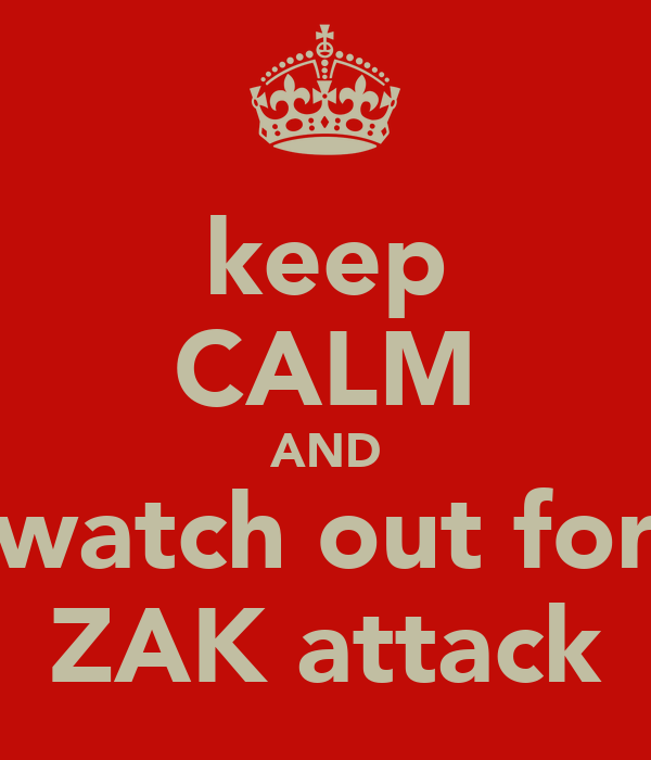 keep CALM AND watch out for ZAK attack