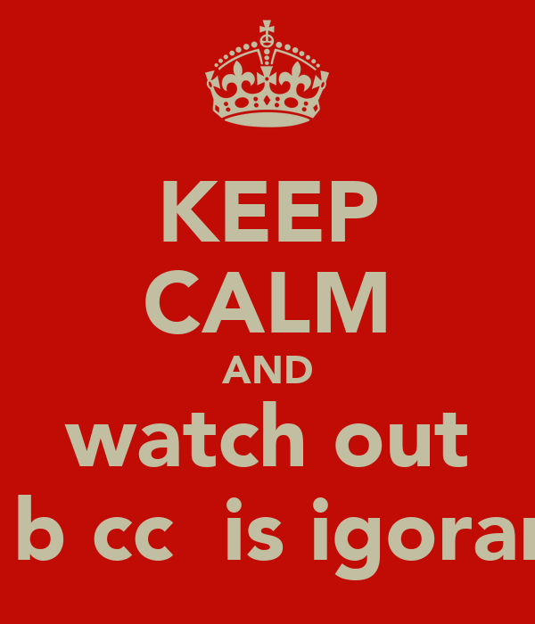 KEEP CALM AND watch out Rεbεccα is igorant
