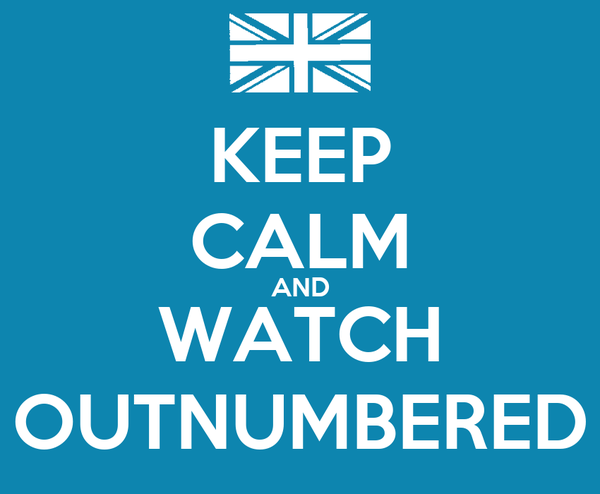 KEEP CALM AND WATCH OUTNUMBERED