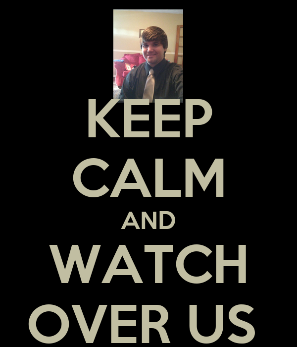 KEEP CALM AND WATCH OVER US