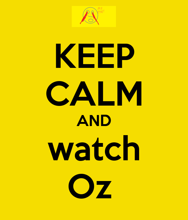 KEEP CALM AND watch Oz