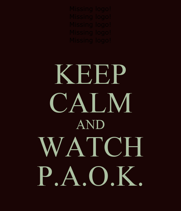 KEEP CALM AND WATCH P.A.O.K.