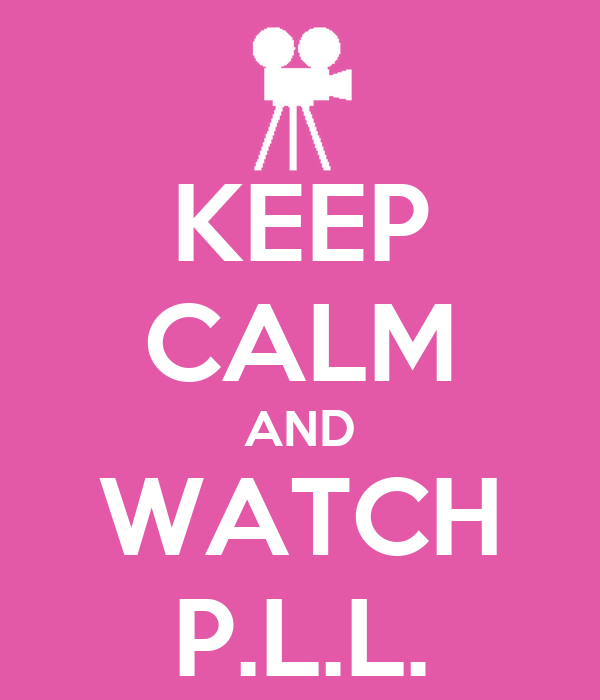 KEEP CALM AND WATCH P.L.L.