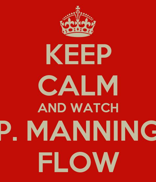 KEEP CALM AND WATCH P. MANNING FLOW