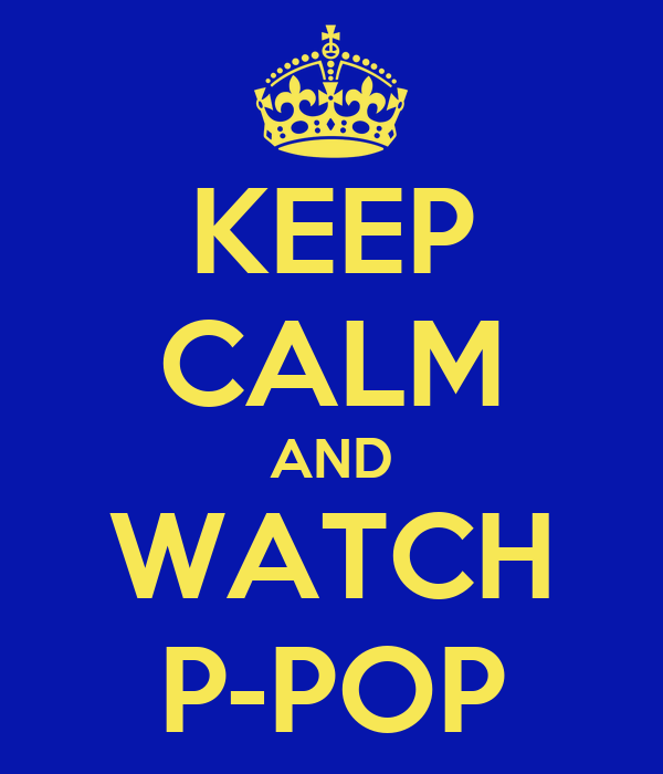 KEEP CALM AND WATCH P-POP