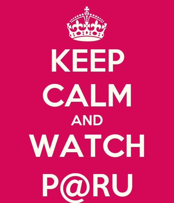 KEEP CALM AND WATCH P@RU