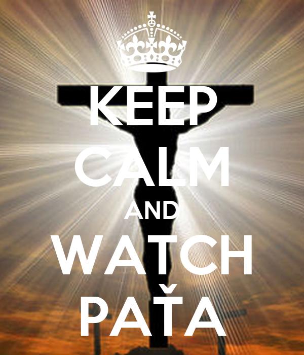 KEEP CALM AND WATCH PAŤA