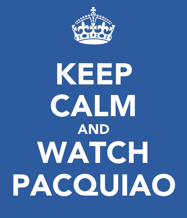 KEEP CALM AND WATCH PACQUIAO