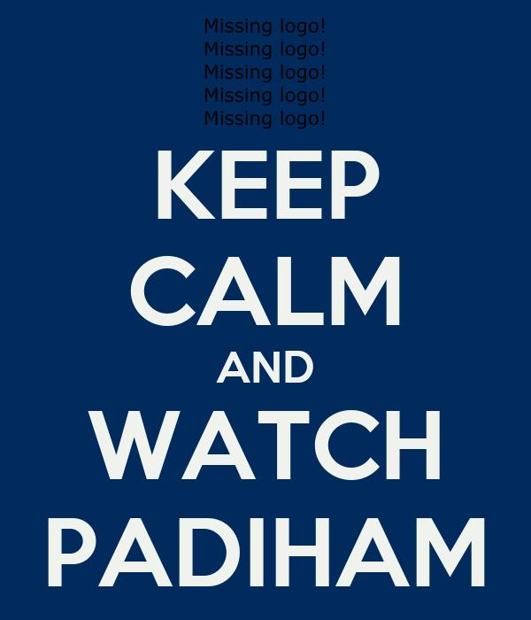 KEEP CALM AND WATCH PADIHAM