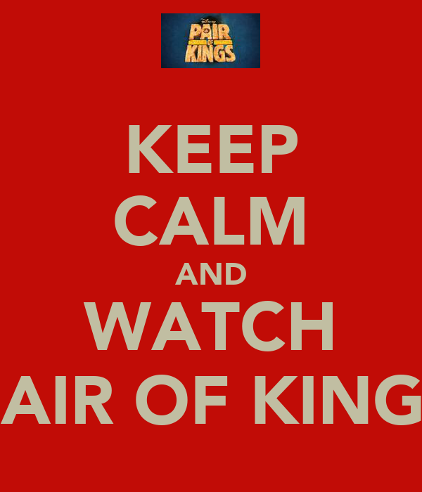 KEEP CALM AND WATCH PAIR OF KINGS