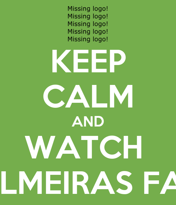 KEEP CALM AND WATCH  PALMEIRAS FALL