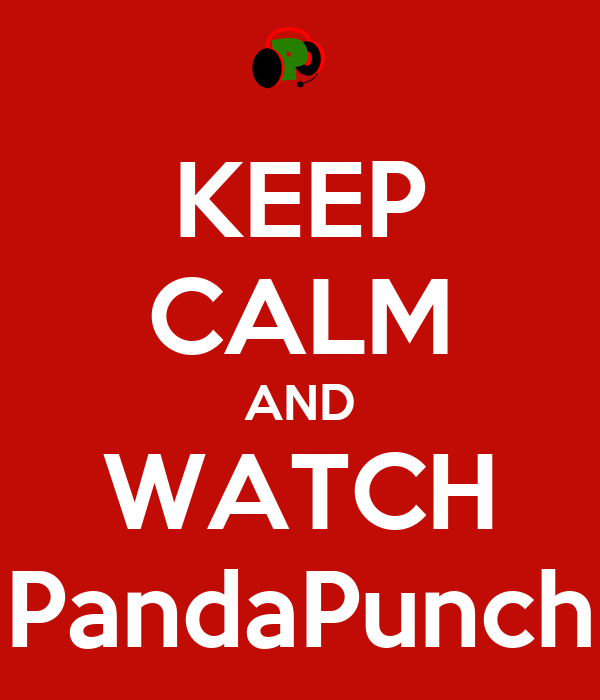 KEEP CALM AND WATCH PandaPunch