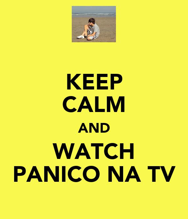 KEEP CALM AND WATCH PANICO NA TV