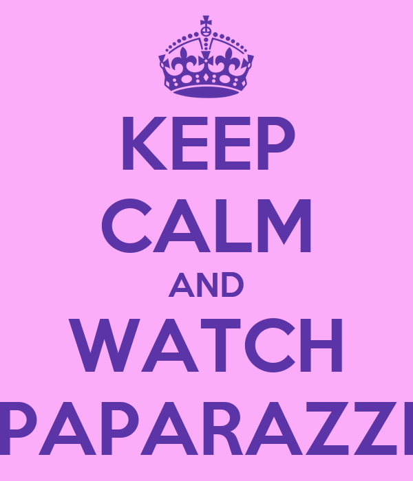 KEEP CALM AND WATCH PAPARAZZI