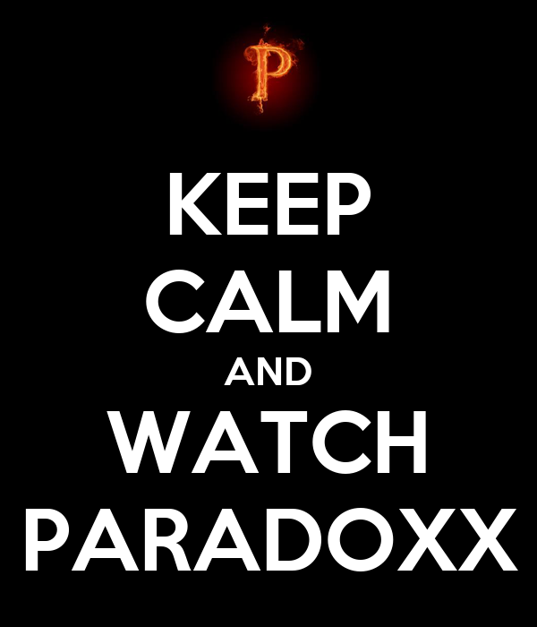 KEEP CALM AND WATCH PARADOXX