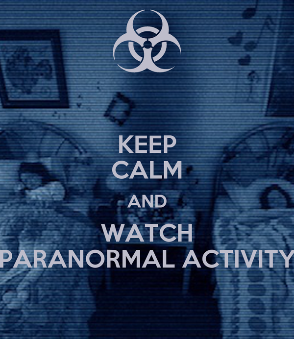 KEEP CALM AND WATCH PARANORMAL ACTIVITY