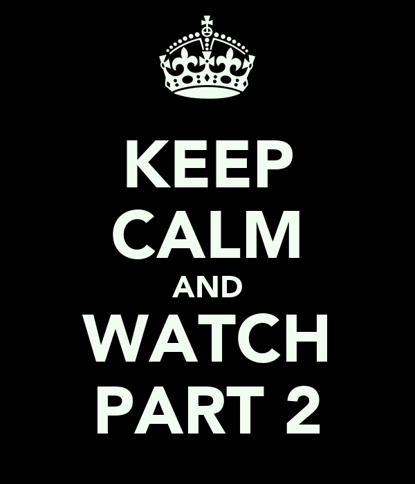 KEEP CALM AND WATCH PART 2