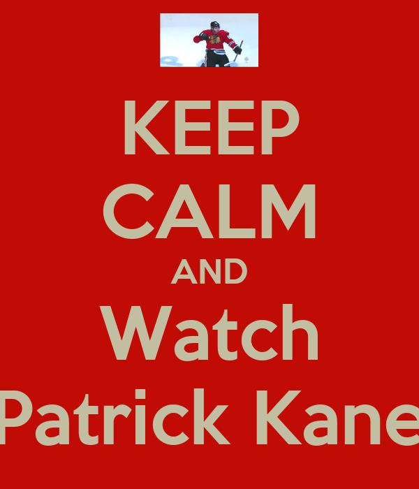 KEEP CALM AND Watch Patrick Kane