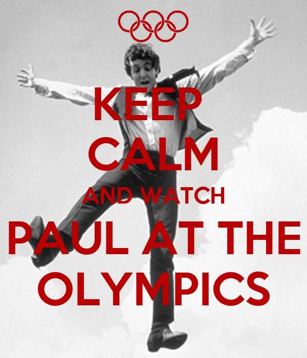 KEEP  CALM AND WATCH PAUL AT THE OLYMPICS