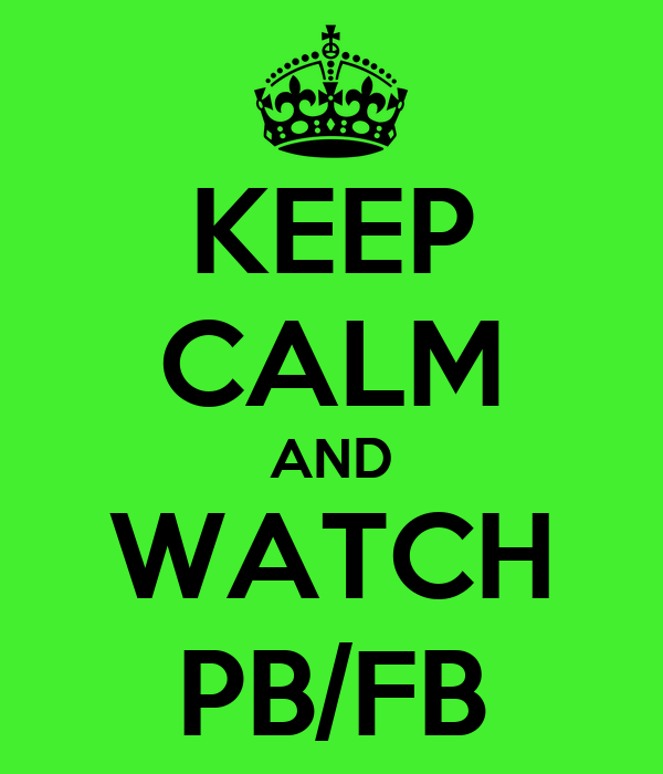 KEEP CALM AND WATCH PB/FB