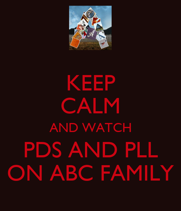 KEEP CALM AND WATCH PDS AND PLL ON ABC FAMILY