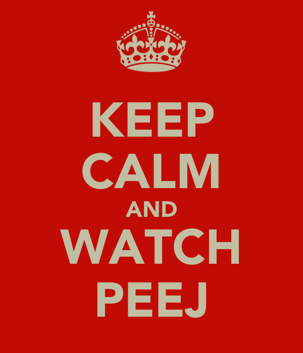 KEEP CALM AND WATCH PEEJ