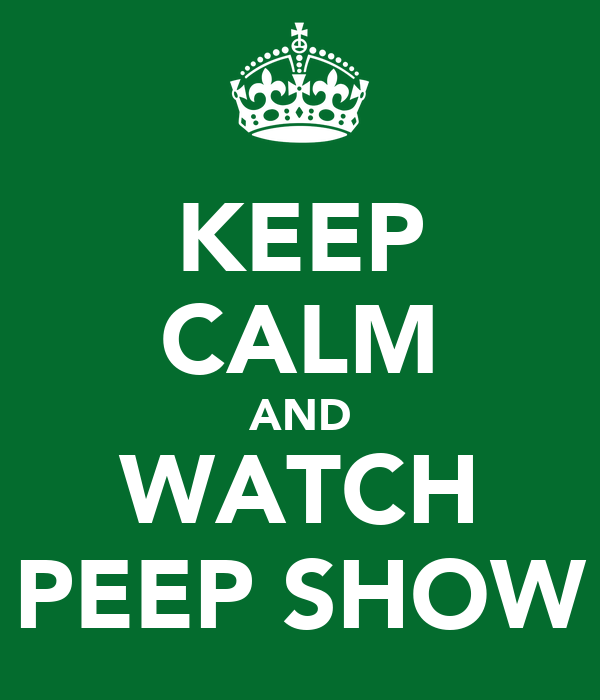 KEEP CALM AND WATCH PEEP SHOW
