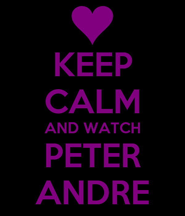 KEEP CALM AND WATCH PETER ANDRE