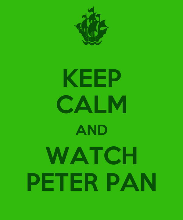 KEEP CALM AND WATCH PETER PAN