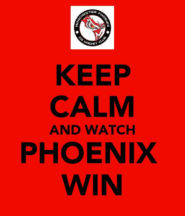 KEEP CALM AND WATCH PHOENIX  WIN