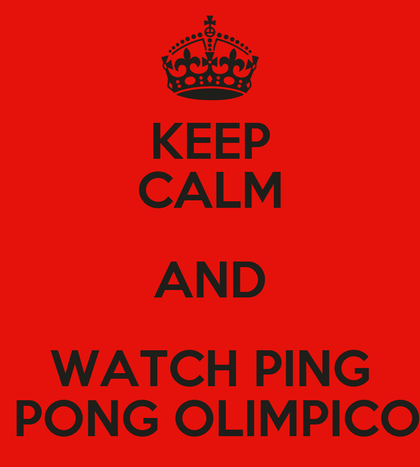 KEEP CALM AND WATCH PING  PONG OLIMPICO