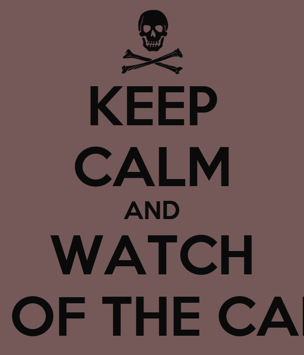 KEEP CALM AND WATCH PIRATES OF THE CARIBBEAN