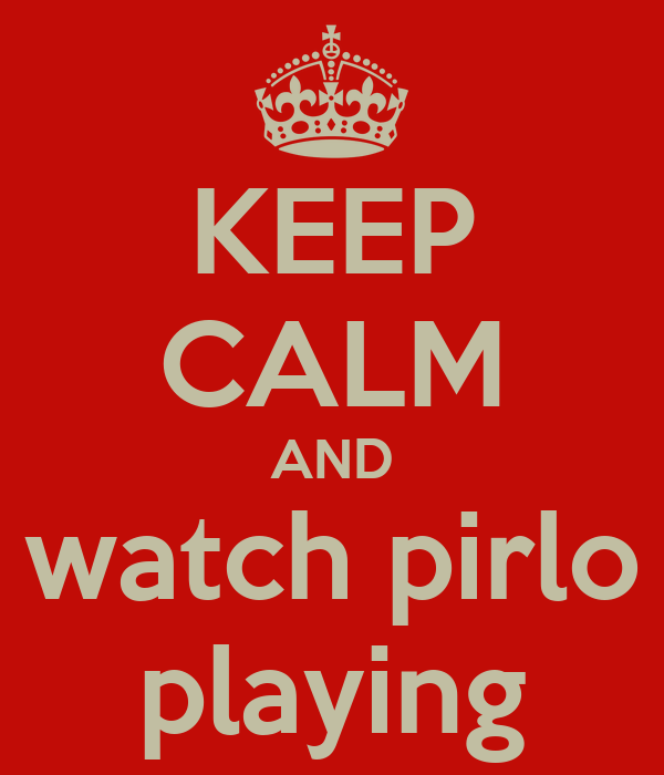 KEEP CALM AND watch pirlo playing