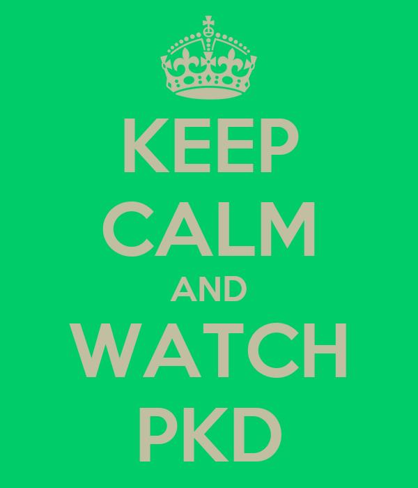 KEEP CALM AND WATCH PKD