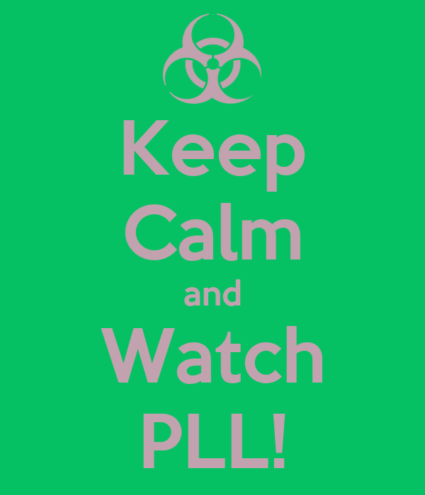 Keep Calm and Watch PLL!