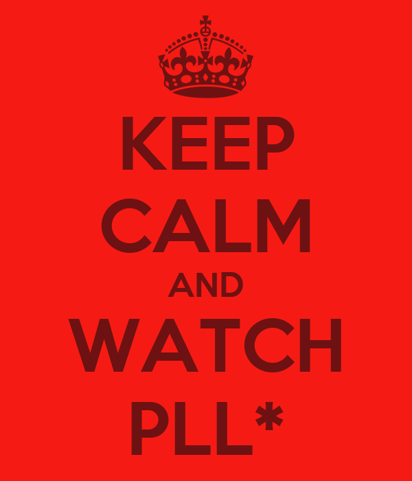 KEEP CALM AND WATCH PLL*