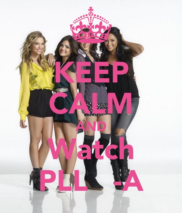 KEEP CALM AND Watch PLL   -A