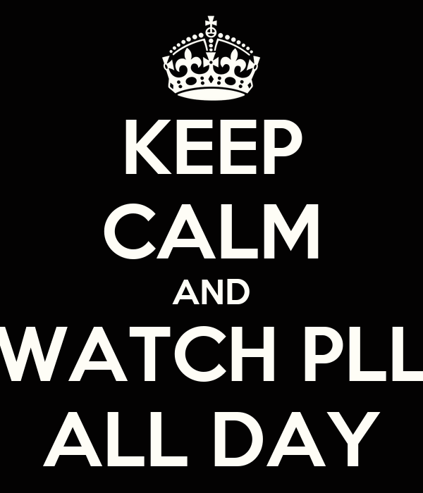 KEEP CALM AND WATCH PLL ALL DAY