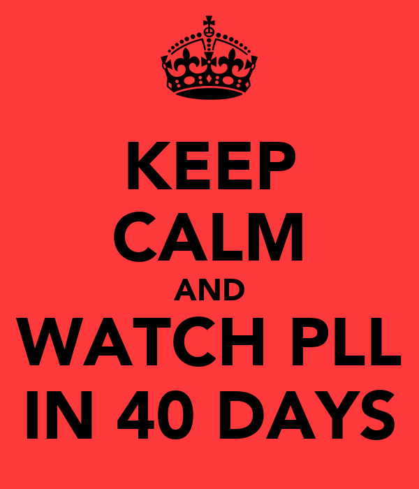 KEEP CALM AND WATCH PLL IN 40 DAYS