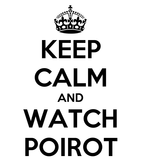 KEEP CALM AND WATCH POIROT