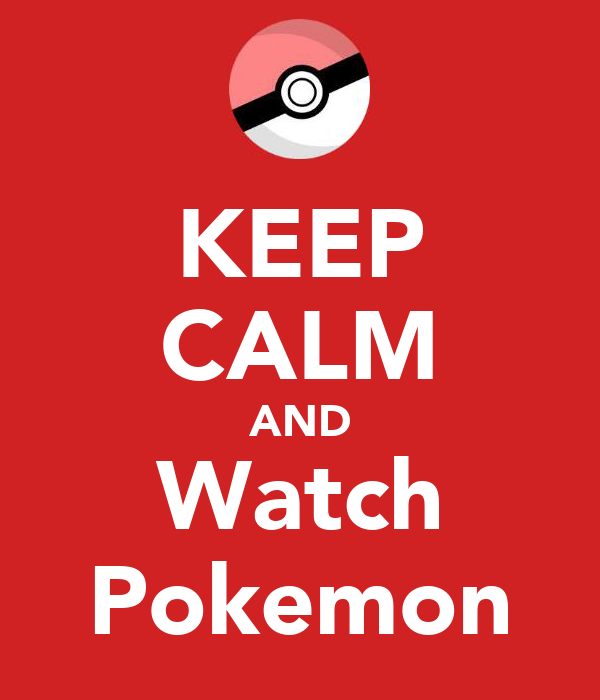 KEEP CALM AND Watch Pokemon