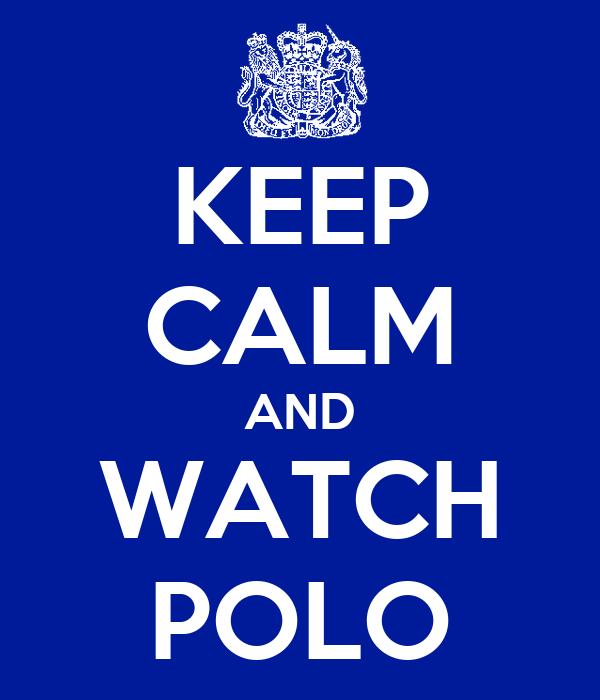 KEEP CALM AND WATCH POLO