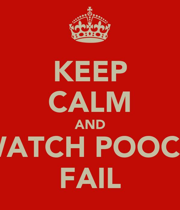 KEEP CALM AND WATCH POOCH FAIL