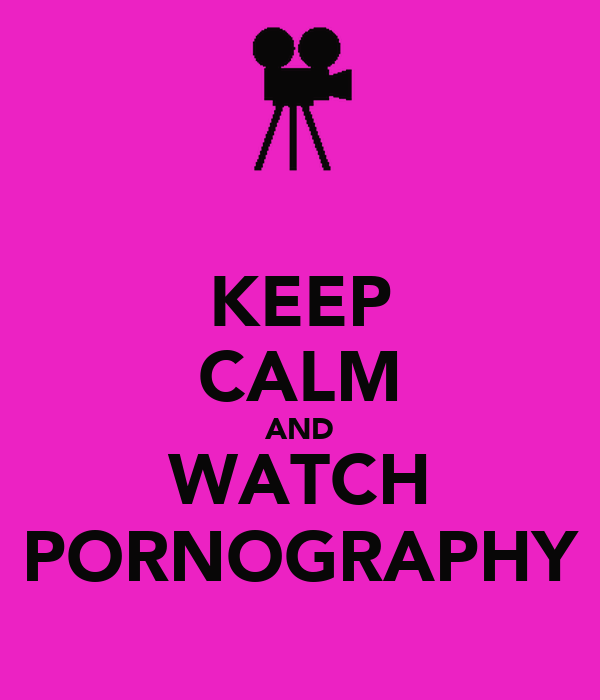 KEEP CALM AND WATCH PORNOGRAPHY