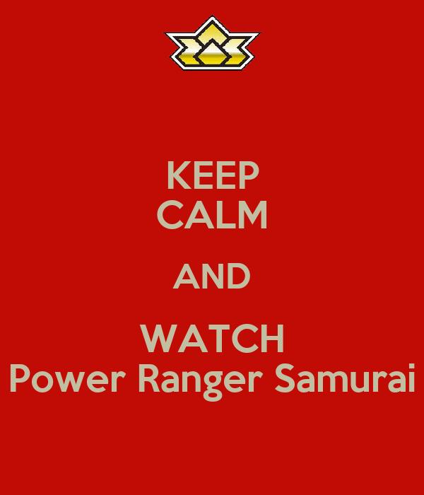 KEEP CALM AND WATCH Power Ranger Samurai